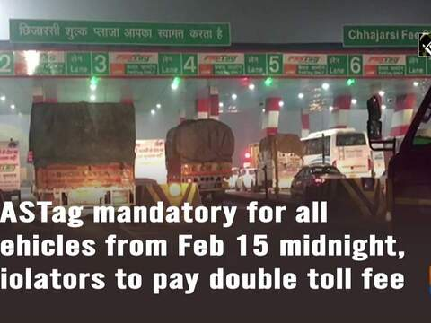 FASTag mandatory for all vehicles from Feb 15 midnight, violators to pay double toll fee