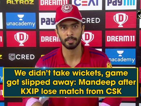 We didn't take wickets, game got slipped away: Mandeep after KXIP lose match from CSK