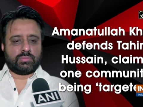 Amanatullah Khan defends Tahir Hussain, claims he is being 'framed'