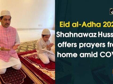 Eid al-Adha 2020: Shahnawaz Hussain offers prayers from home amid COVID