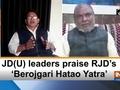 JD(U) leaders praise RJD's 'Berojgari Hatao Yatra'