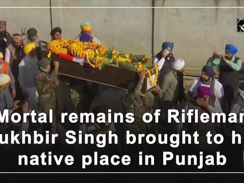 Mortal remains of Rifleman Sukhbir Singh brought to his native place in Punjab