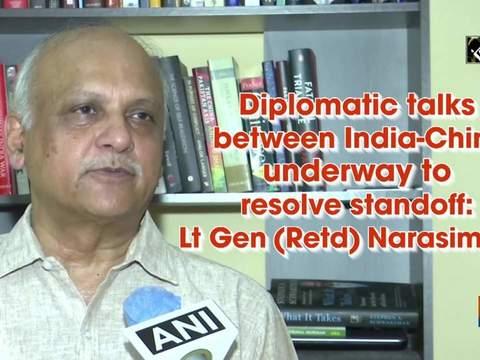 Diplomatic talks between India-China underway to resolve standoff: Lt Gen (Retd) Narasimhan