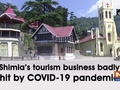 Shimla's tourism business badly hit by COVID-19 pandemic