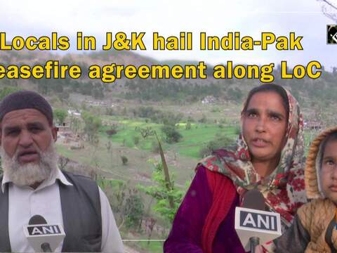 Locals in J&K hail India-Pak ceasefire agreement along LoC