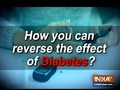 Know how you can reverse the effect of diabetes?