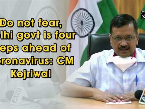 Do not fear, Delhi govt is four steps ahead of coronavirus: CM Kejriwal