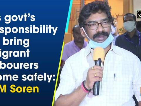 Its govt's responsibility to bring migrant labourers home safely: CM Soren