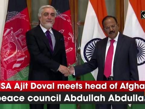 NSA Ajit Doval meets head of Afghan peace council Abdullah Abdullah
