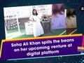 Soha Ali Khan spills the beans on her upcoming venture at digital platform
