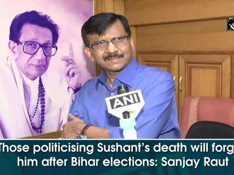 Those politicising Sushant's death will forget him after Bihar elections: Sanjay Raut