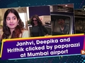Janhvi, Deepika and Hrithik clicked by paparazzi at Mumbai airport