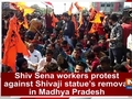 Shiv Sena workers protest against Shivaji statue's removal in Madhya Pradesh