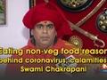 Eating non-veg food reason behind coronavirus, calamities: Swami Chakrapani