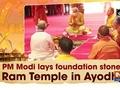 PM Modi lays foundation stone of Ram Temple in Ayodhya