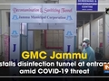 GMC Jammu installs disinfection tunnel at entrance amid COVID-19 threat