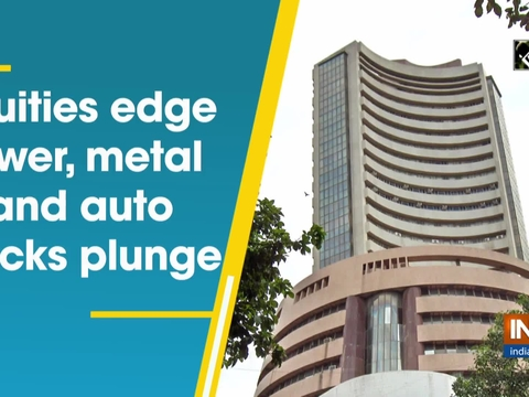 Equities edge lower, metal and auto stocks plunge