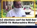 MLC elections can't be held due to COVID-19: Maharashtra Minister