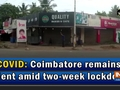 COVID: Coimbatore remains silent amid two-week lockdown