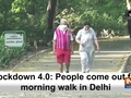 Lockdown 4.0: People come out for morning walk in Delhi