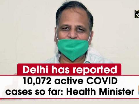 Delhi has reported 10,072 active COVID cases so far: Health Minister