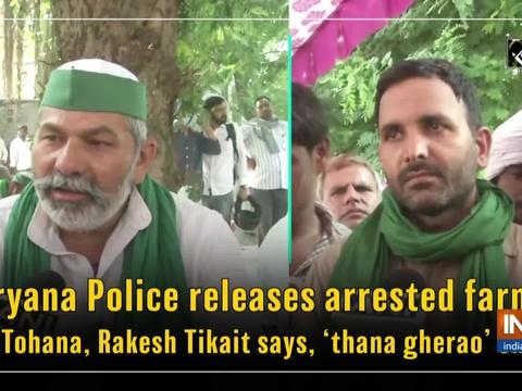Haryana Police releases arrested farmer in Tohana, Rakesh Tikait says,'thana gherao' ends