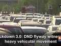 Lockdown 3.0: DND flyway witnesses heavy vehicular movement