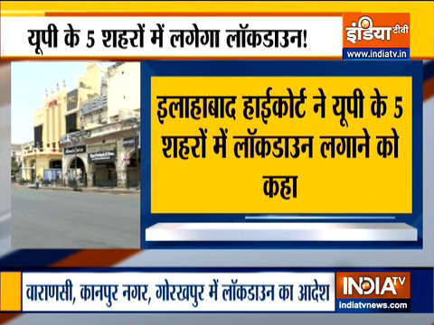 Allahabad HC asks UP Govt to Impose lockdown in Lucknow, Varanasi, Kanpur, Prayagraj and Gorakhpur