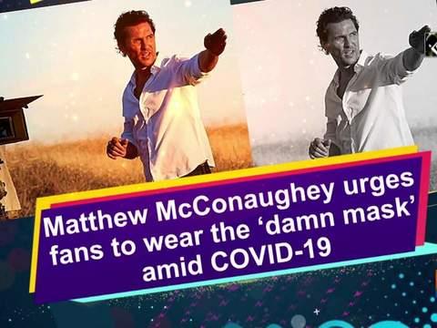 Mathew McConaughey urges fans to wear the 'damn mask' amid COVID-19