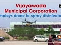 Vijayawada Municipal Corporation employs drone to spray disinfectant