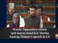 Watch: Opposition chants 'goli marna band kro' during Anurag Thakur's speech in LS