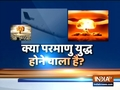 Watch India TV's exclusive report | Is nuclear war going to happen again?