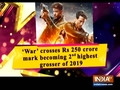 'War' crosses Rs 250 crore mark becoming 2nd highest grosser of 2019