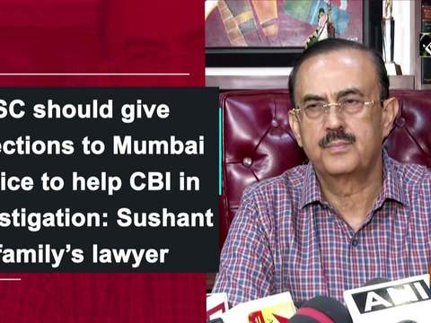 SC should give directions to Mumbai Police to help CBI in investigation: Sushant family's lawyer