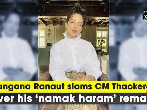 Kangana Ranaut slams CM Thackeray over his 'namak haram' remark