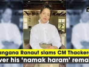 Kangana Ranaut slams CM Thackeray over his 'namak haram' remark