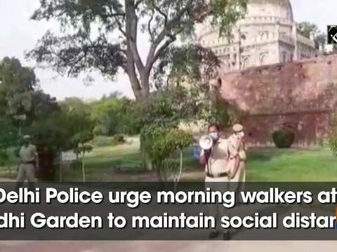 Delhi Police urge morning walkers at Lodhi Garden to maintain social distance