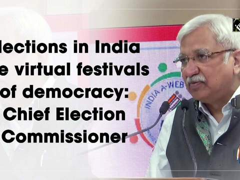 Elections in India are virtual festivals of democracy: Chief Election Commissioner