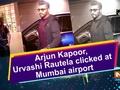 Arjun Kapoor, Urvashi Rautela clicked at Mumbai airport