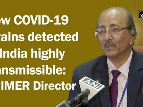 New COVID-19 strains detected in India highly transmissible: PGIMER Director