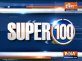 Super 100: Watch the latest news from India and around the world | 1 August