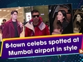 B-town celebs spotted at Mumbai airport in style