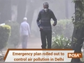 Delhi air pollution: Emergency plan rolled out; proper implementation of norms to be monitored