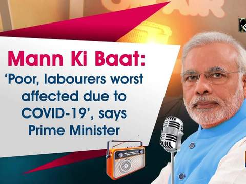 Mann Ki Baat: 'Poor, labourers worst affected due to COVID-19', says Prime Minister