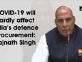 COVID-19 will hardly affect India's defence procurement: Rajnath Singh