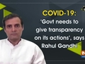 COVID-19: 'Govt needs to give transparency on its actions', says Rahul Gandhi