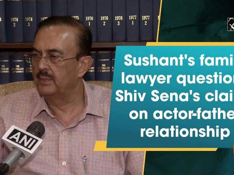 Sushant's family lawyer questions Shiv Sena's claims on actor-father relationship