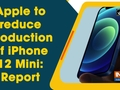 Apple to reduce production of iPhone 12 Mini: Report