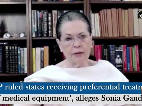 'BJP ruled states receiving preferential treatment of medical equipment', alleges Sonia Gandhi