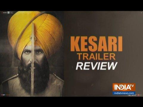 अक्षय कुमार की फिल्म 'केसरी' का ट्रेलर हुआ रिलीज